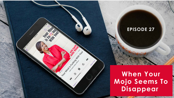 Episode #27: When Your Mojo Seems to Disappear