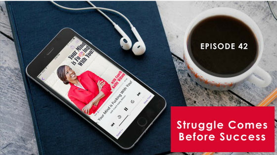 Episode #42: Struggle Comes Before Success