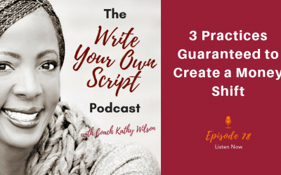 Episode #78: 3 Practices Guaranteed to Create a Money Shift