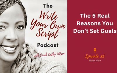 Episode #85: The 5 Real Reasons You Don't Set Goals