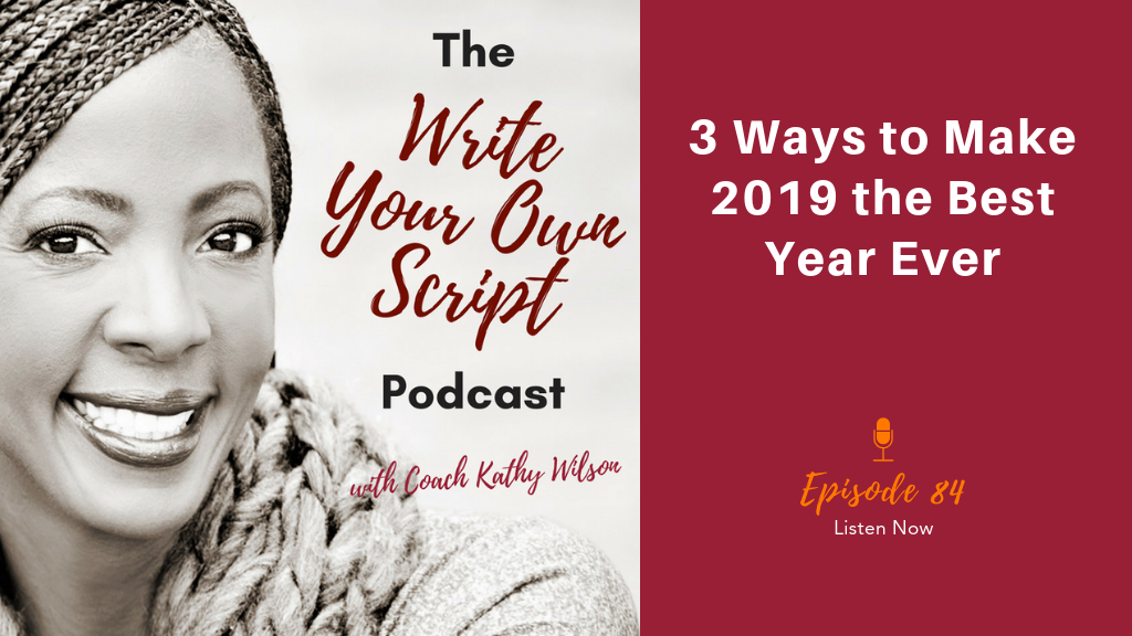 Episode #84: 3 Ways to Make 2019 Your Best Year Ever